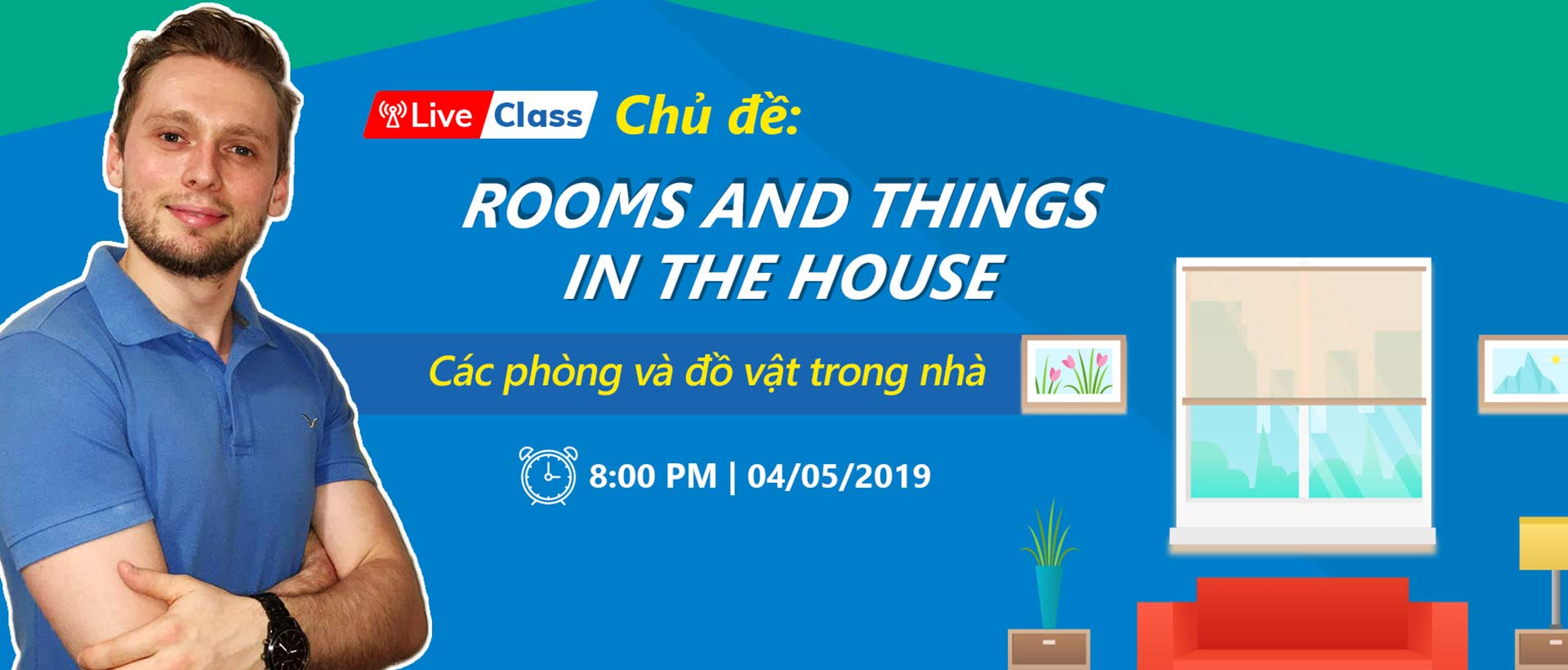 Live class tuần 2 - CHỦ ĐỀ: Rooms and things in the house