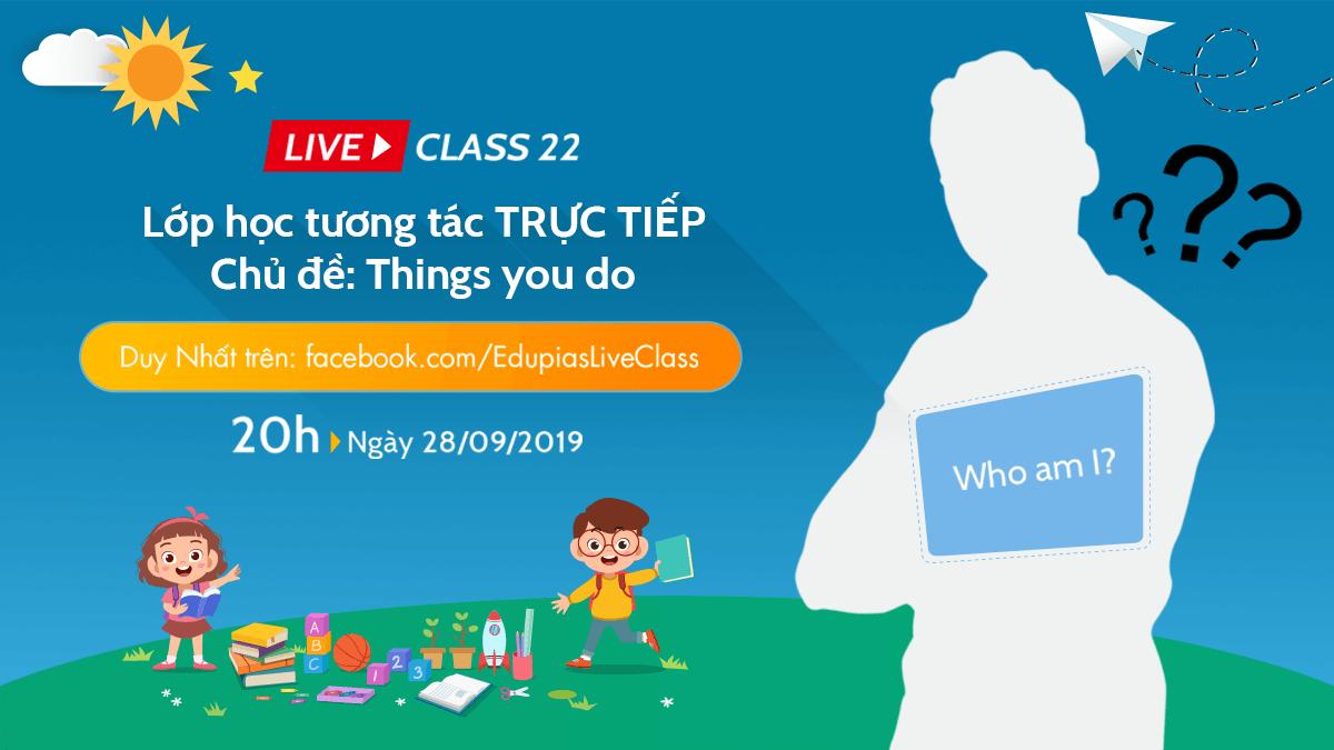 Live class tuần 22 - Chủ đề: Things you do