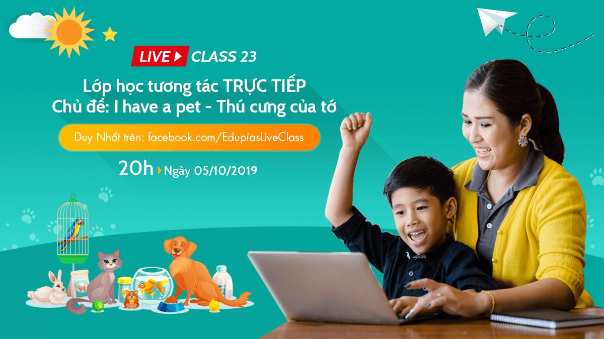Live class tuần 23 - Chủ đề: I have a pet.