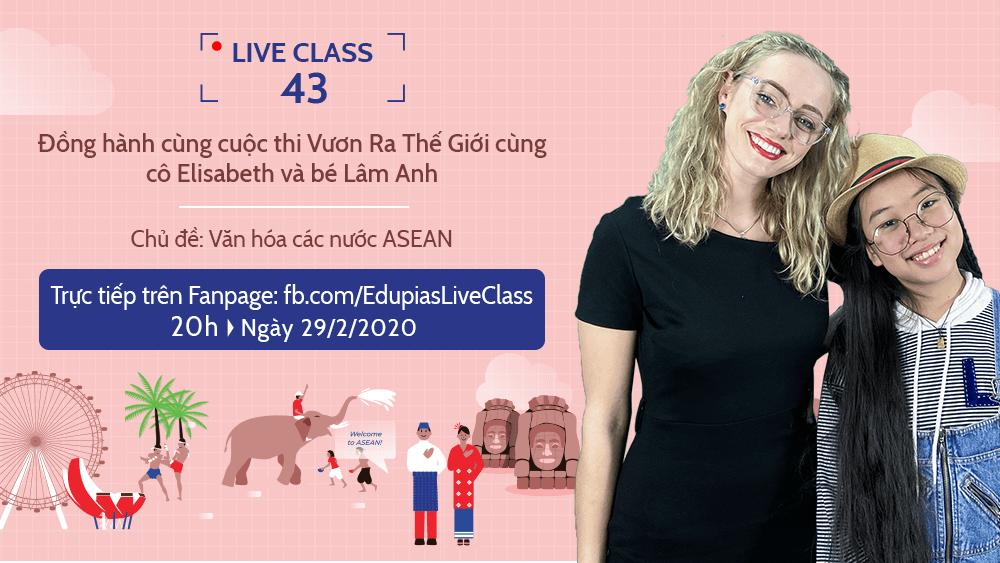 Live class tuần 43 - Chủ đề: Đồng hành cùng cuộc thi Vươn ra Thế giới: Văn hóa các nước ASEAN
