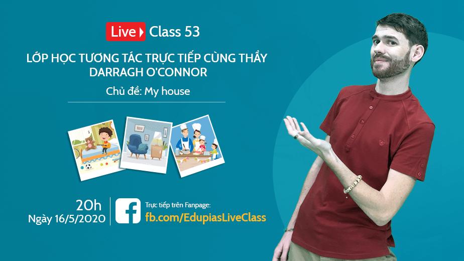 Live class tuần 53 - Chủ đề: My house