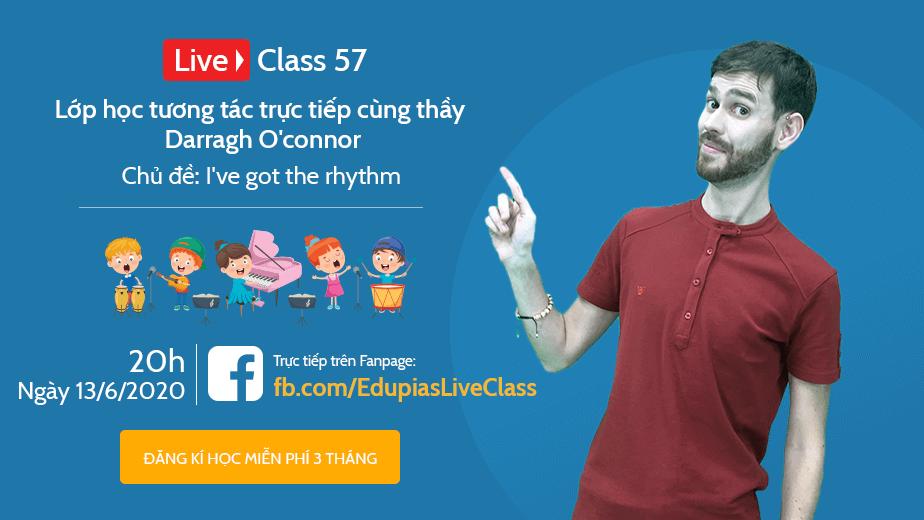 Live class tuần 57 - Chủ đề: I've got the rhythm
