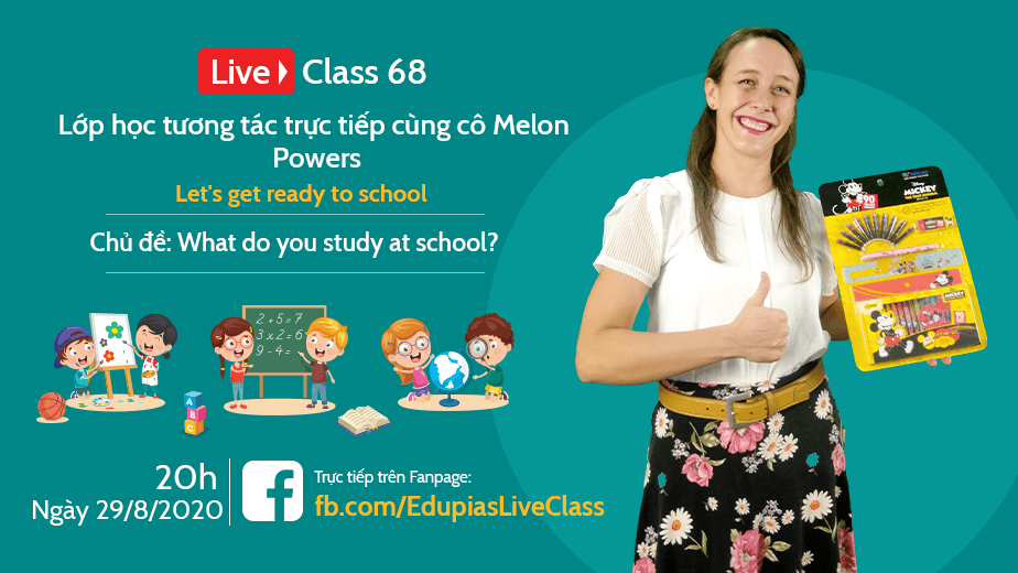 Live class tuần 68 - Chủ đề: What do you study at school?