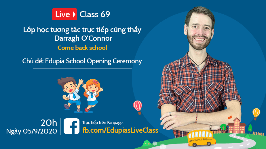 Live class tuần 69 - Chủ đề: Edupia School Opening Ceremony