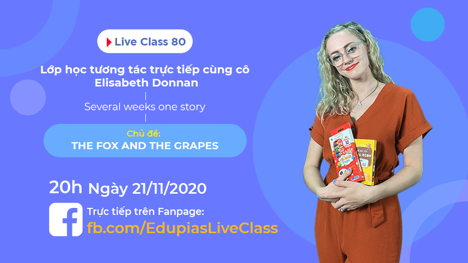Live class tuần 80 - Chủ đề: The fox and the grapes