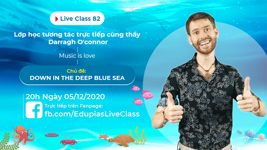 Live class tuần 82 - Chủ đề: Down in the deep blue sea