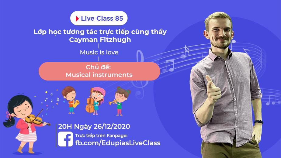Live class tuần 85 - Chủ đề: Musical instruments