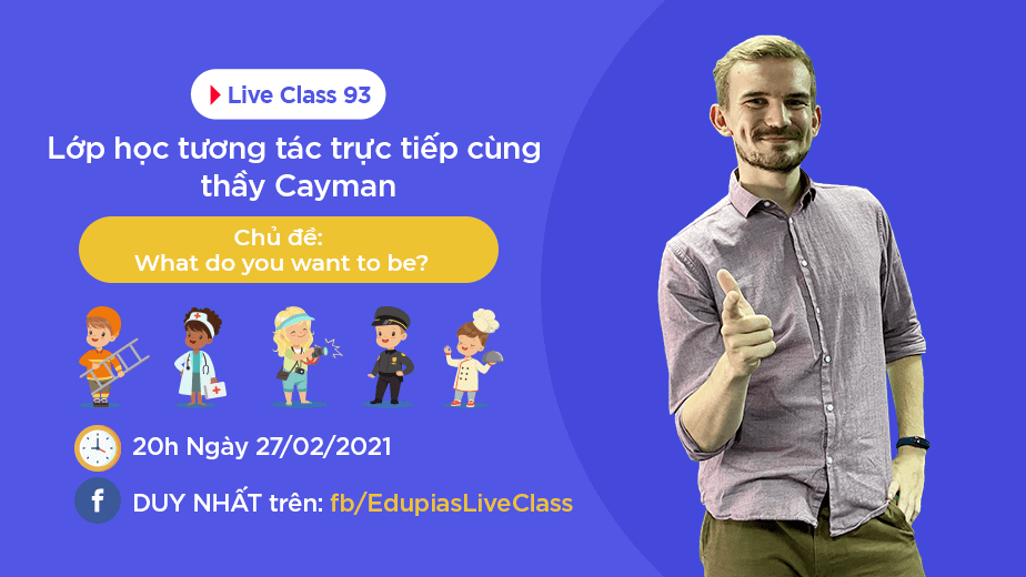 Live class tuần 93 - Chủ đề: What do you want to be?