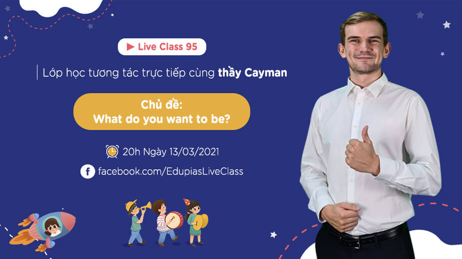Live class tuần 95 - Chủ đề: What do you want to be?