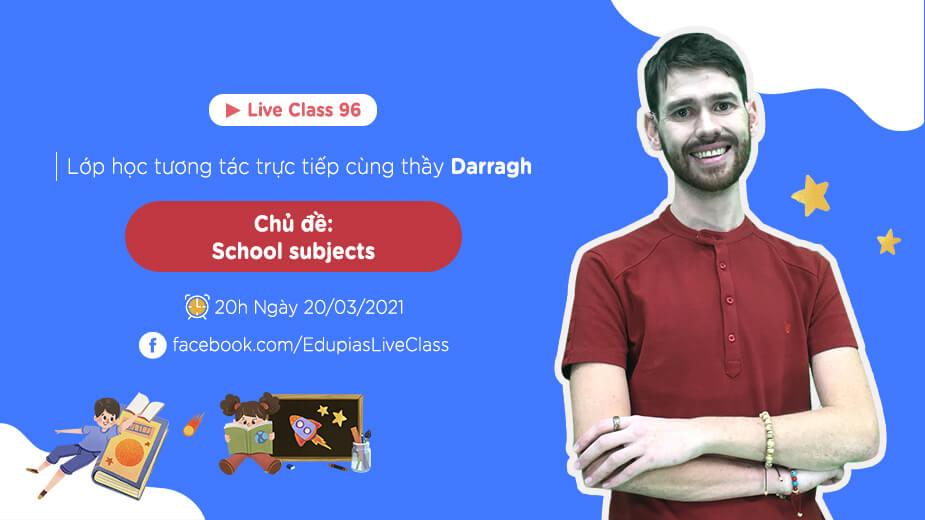 Live class tuần 96 - Chủ đề: School subjects