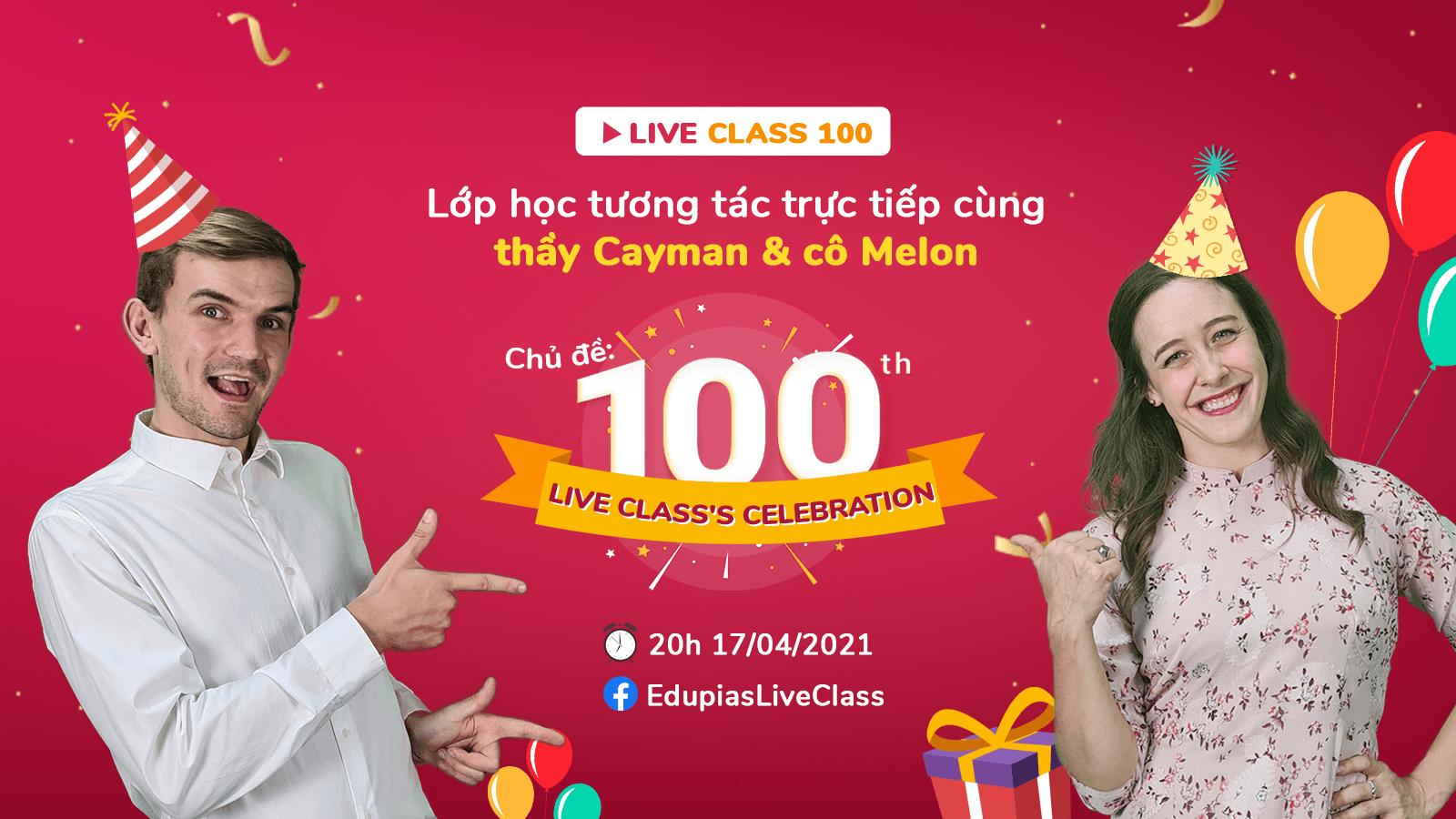 Live class tuần 100 - Chủ đề: 100th Live class's celebration