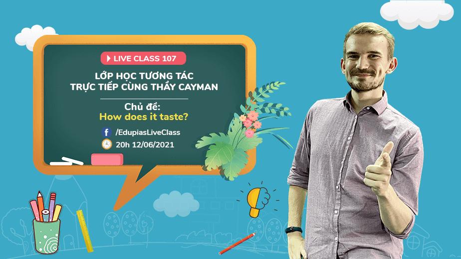 Live class tuần 107 - Chủ đề: How does it taste?