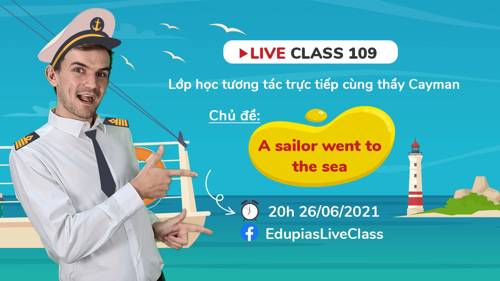 Live class tuần 109 - Chủ đề: A sailor went to the sea