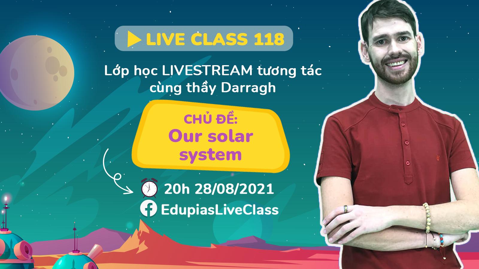 Live class tuần 118 - Chủ đề: Our solar system